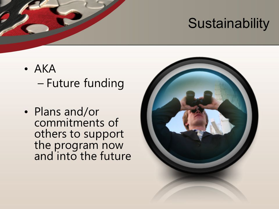 Sustainability AKA –Future funding Plans and/or commitments of others to support the program now and into the future