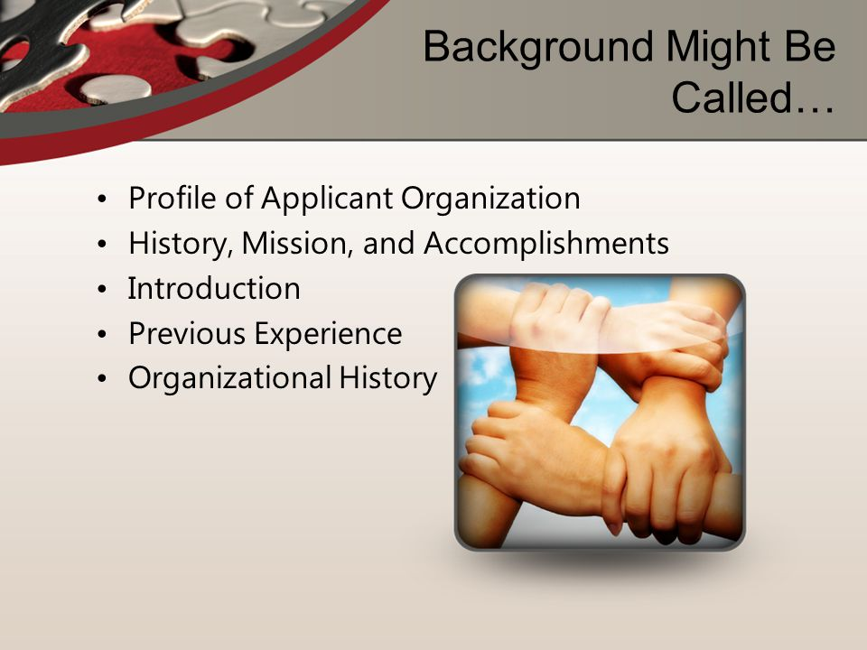 Background Might Be Called… Profile of Applicant Organization History, Mission, and Accomplishments Introduction Previous Experience Organizational Hi
