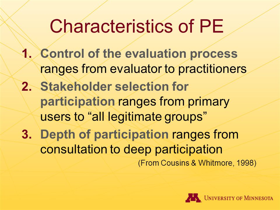 Characteristics of PE 1.Control of the evaluation process ranges from evaluator to practitioners 2.Stakeholder selection for participation ranges from