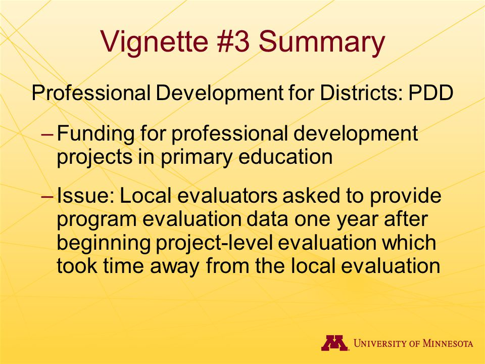 Vignette #3 Summary Professional Development for Districts: PDD –Funding for professional development projects in primary education –Issue: Local eval