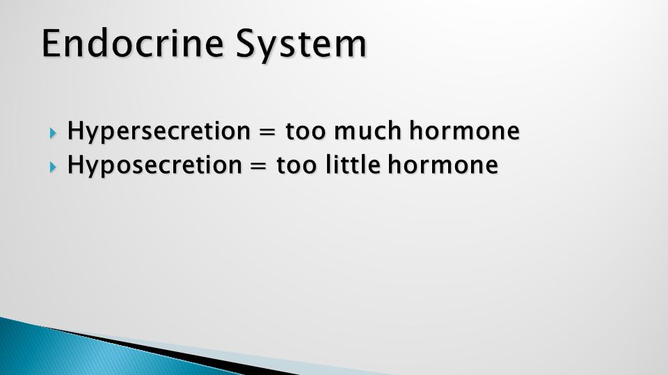  Hypersecretion = too much hormone  Hyposecretion = too little hormone