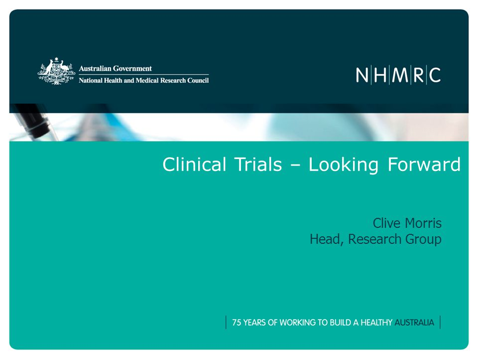 Clinical Trials – Looking Forward Clive Morris Head, Research Group