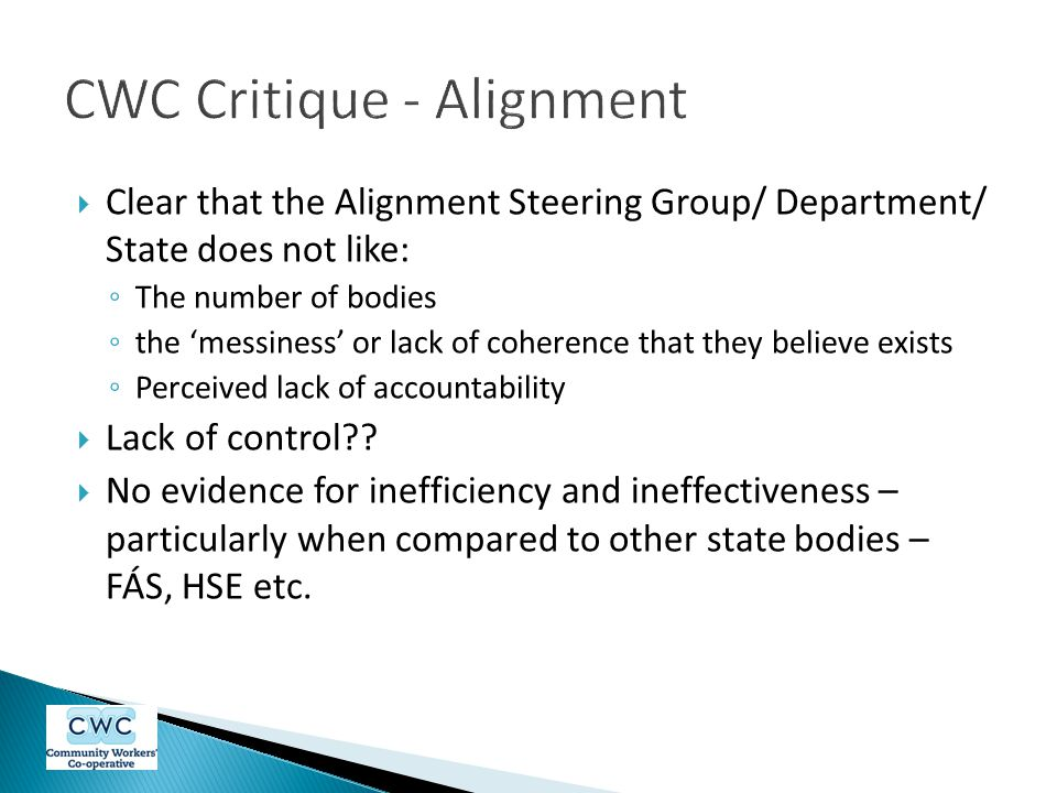  Clear that the Alignment Steering Group/ Department/ State does not like: ◦ The number of bodies ◦ the 'messiness' or lack of coherence that they believe exists ◦ Perceived lack of accountability  Lack of control .