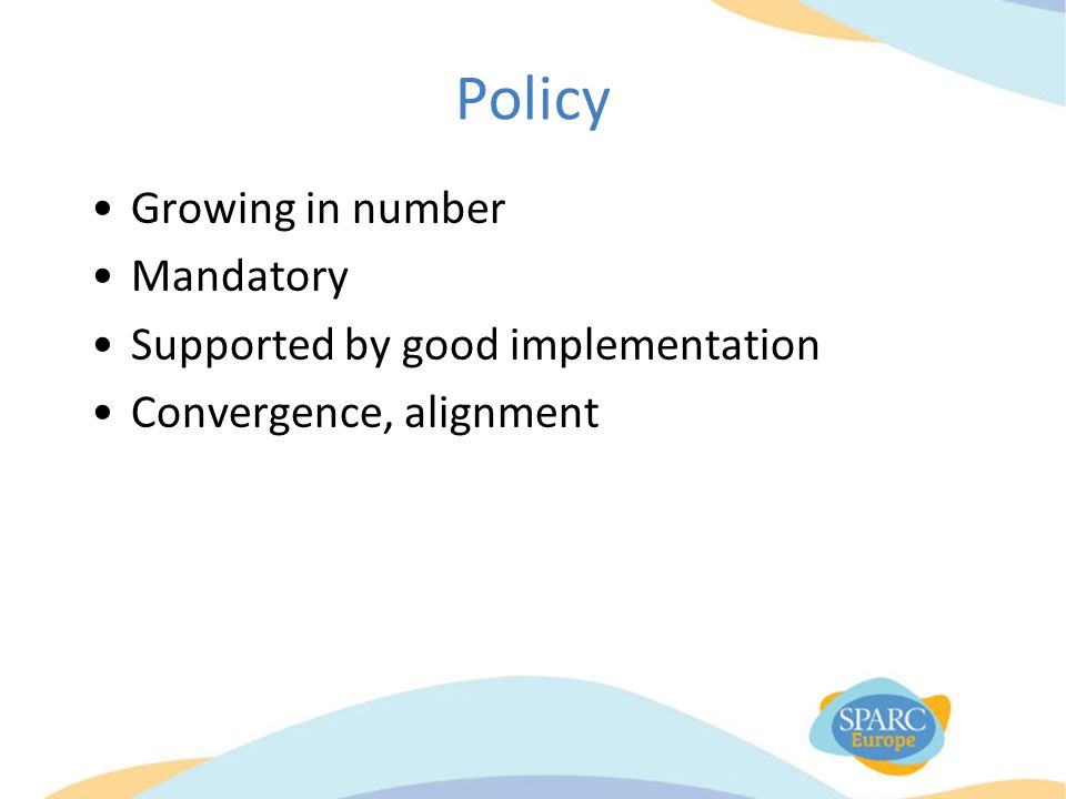 Policy Growing in number Mandatory Supported by good implementation Convergence, alignment
