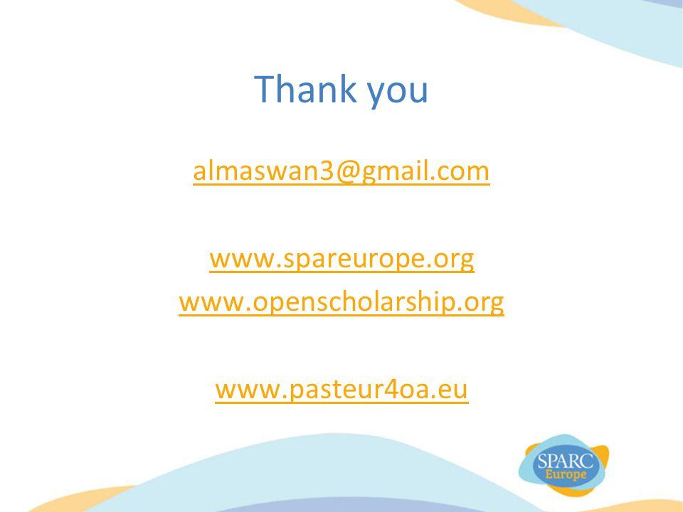 Thank you almaswan3@gmail.com www.spareurope.org www.openscholarship.org www.pasteur4oa.eu