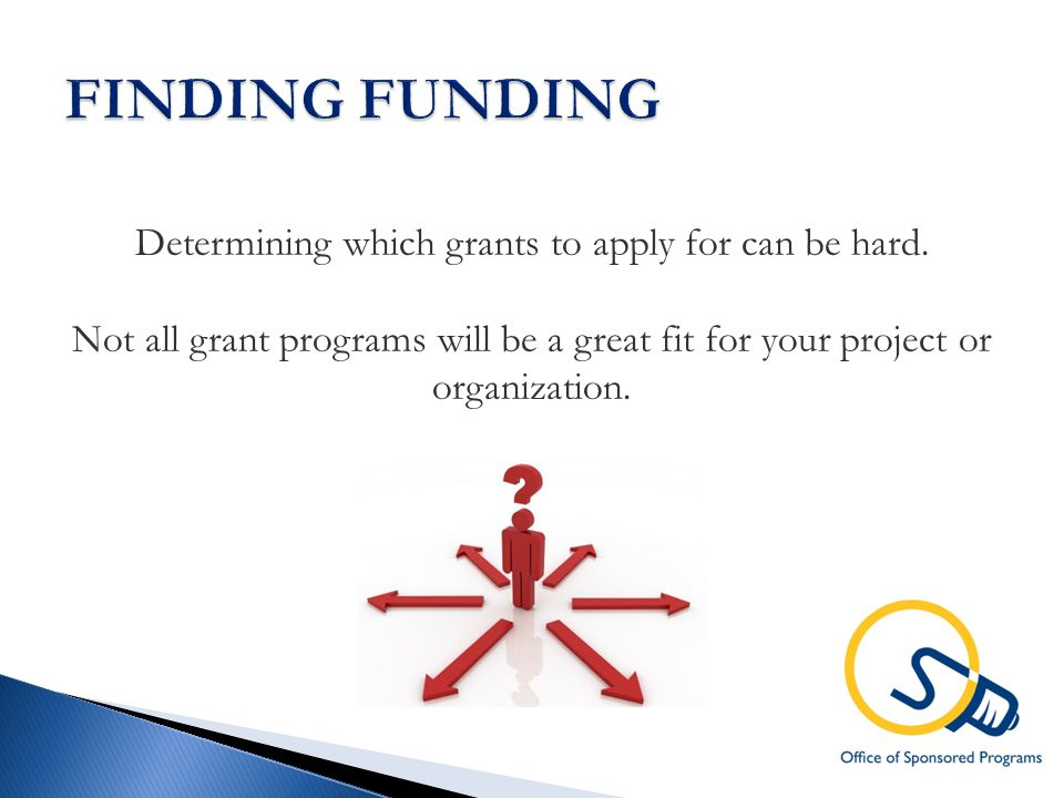 Determining which grants to apply for can be hard.
