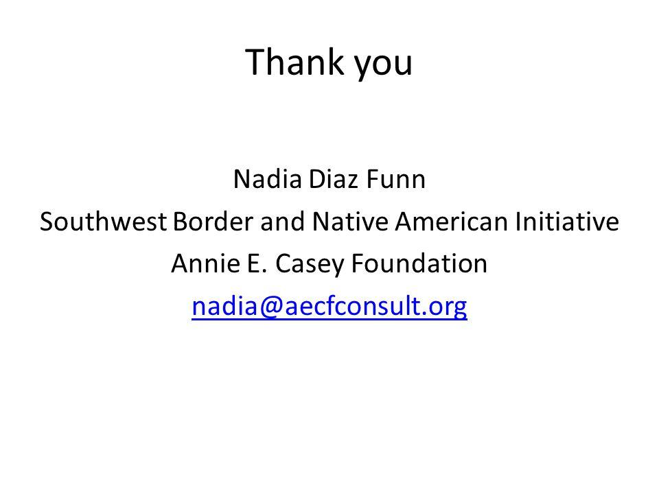 Thank you Nadia Diaz Funn Southwest Border and Native American Initiative Annie E.