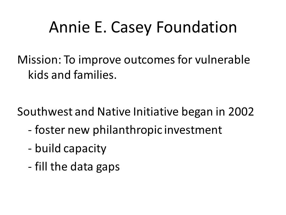 Annie E.Casey Foundation Mission: To improve outcomes for vulnerable kids and families.