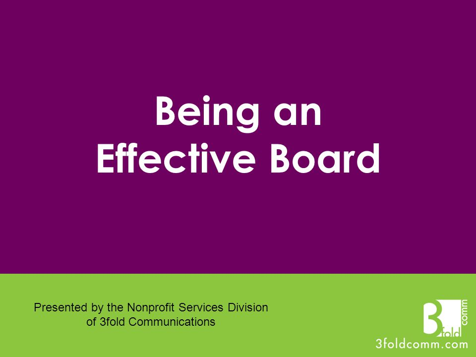 Being an Effective Board Presented by the Nonprofit Services Division of 3fold Communications