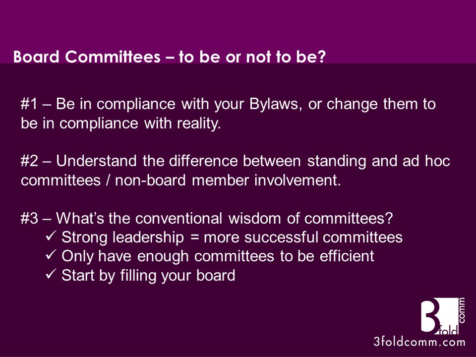 #1 – Be in compliance with your Bylaws, or change them to be in compliance with reality.