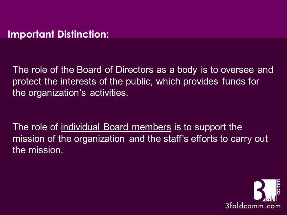 The role of the Board of Directors as a body is to oversee and protect the interests of the public, which provides funds for the organization's activities.