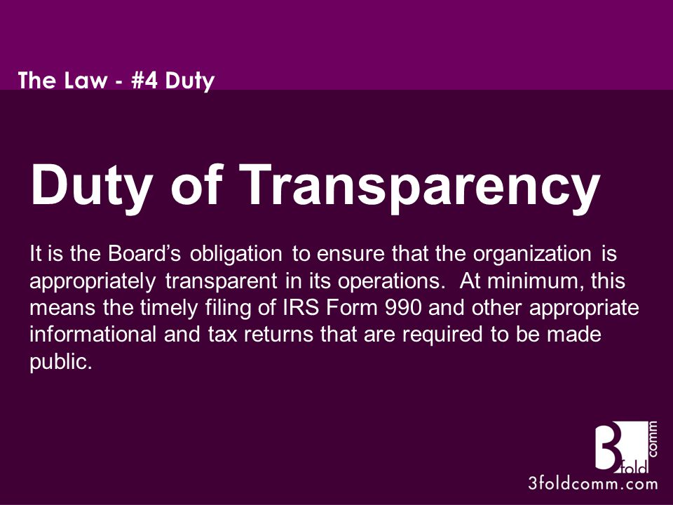 Duty of Transparency It is the Board's obligation to ensure that the organization is appropriately transparent in its operations.