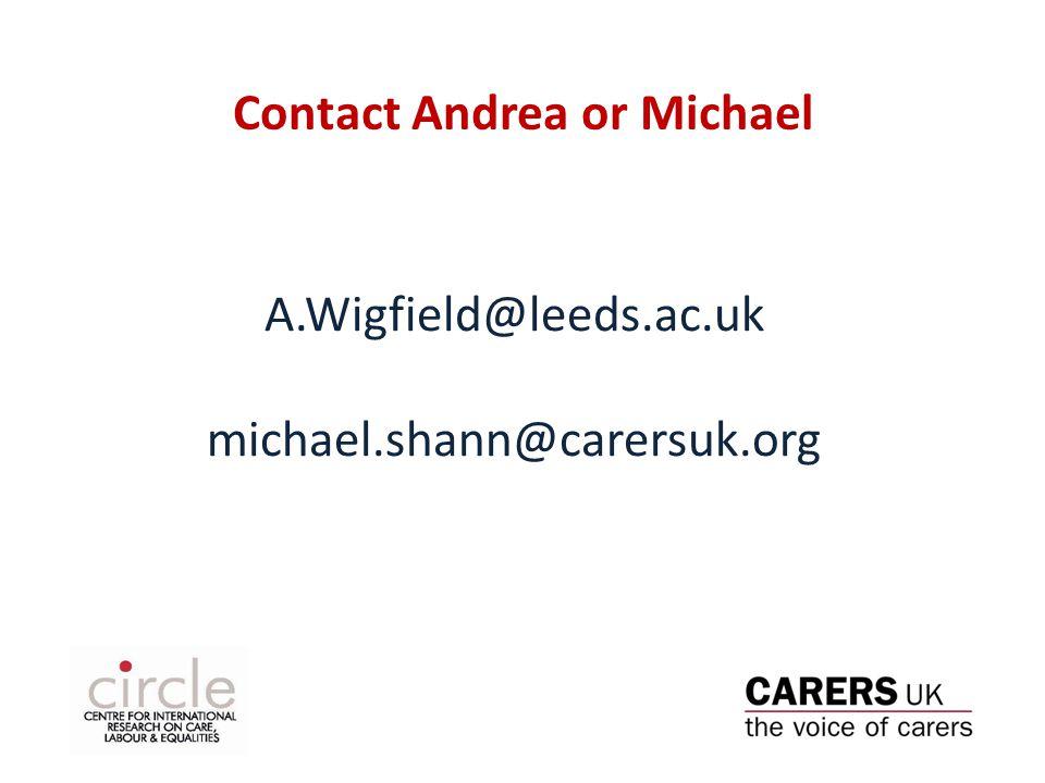 Contact Andrea or Michael A.Wigfield@leeds.ac.uk michael.shann@carersuk.org