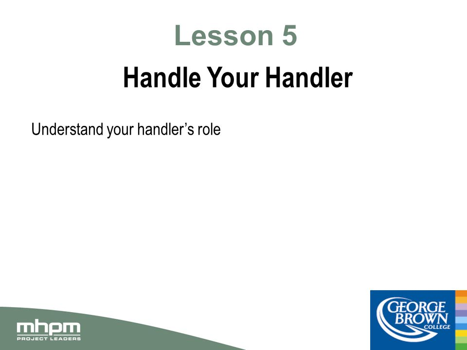 Lesson 5 Handle Your Handler Understand your handler's role