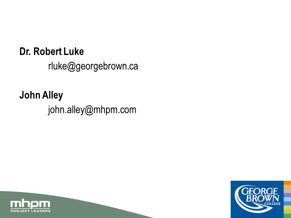 Dr. Robert Luke rluke@georgebrown.ca John Alley john.alley@mhpm.com