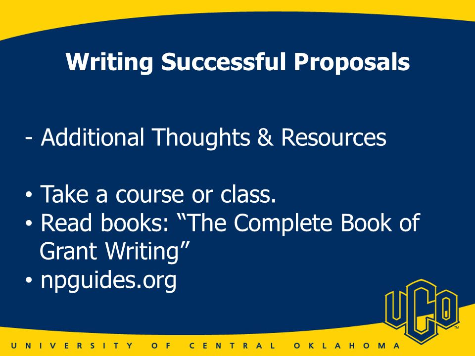 Writing Successful Proposals - Additional Thoughts & Resources Take a course or class.