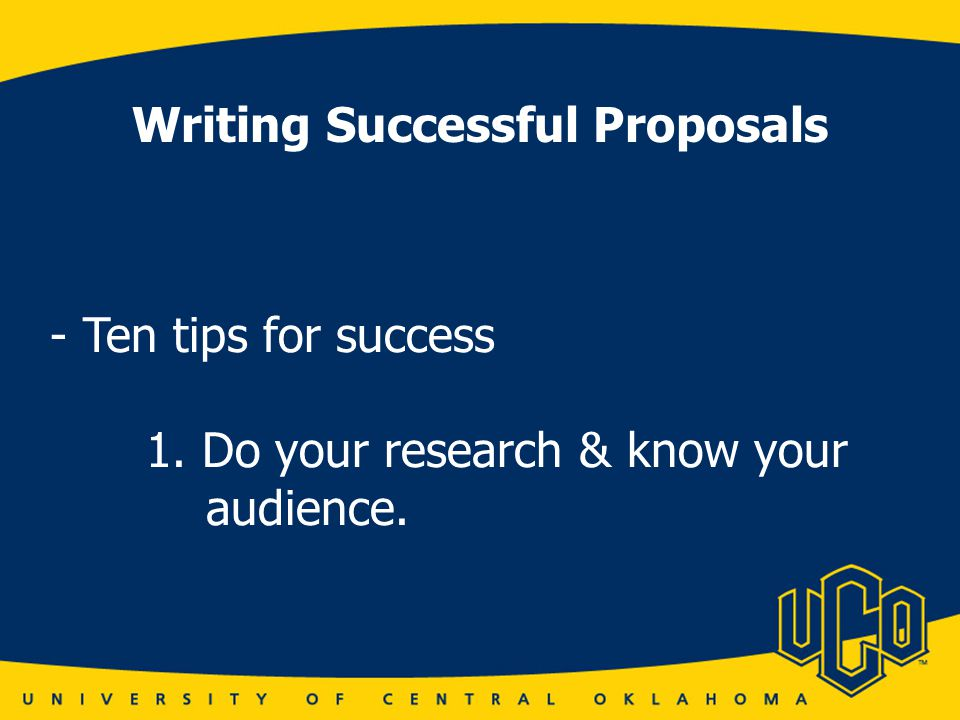 Writing Successful Proposals - Ten tips for success 1. Do your research & know your audience.