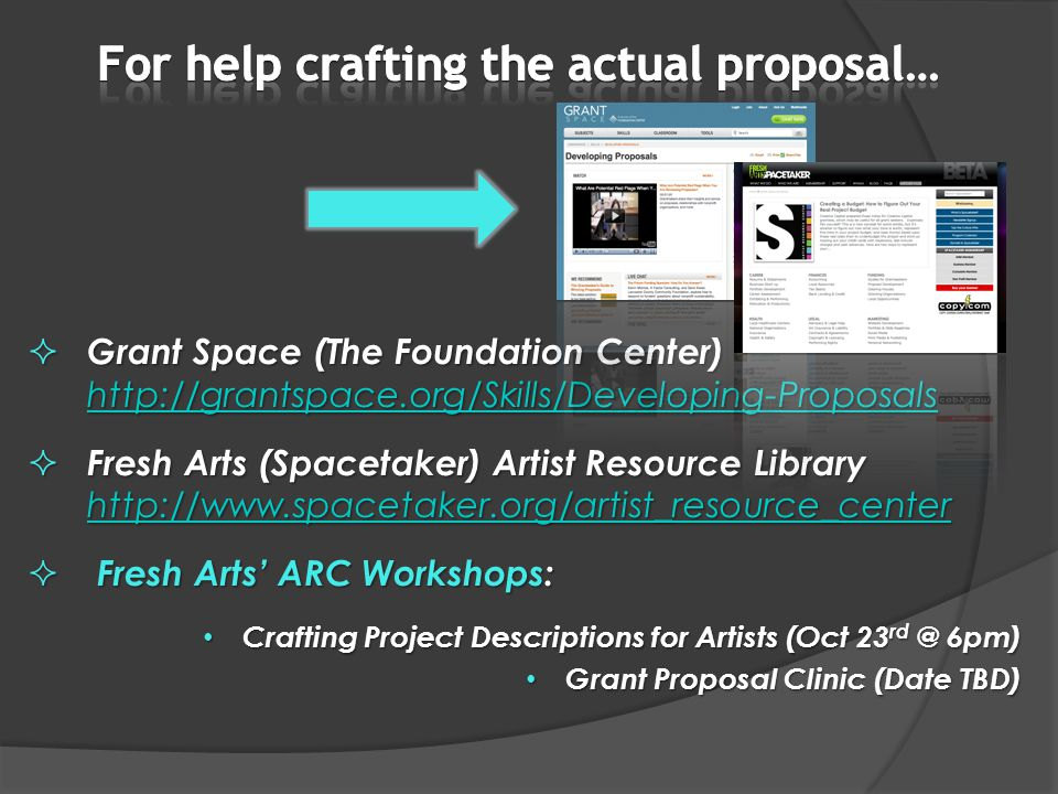  Grant Space (The Foundation Center) http://grantspace.org/Skills/Developing-Proposals http://grantspace.org/Skills/Developing-Proposals  Fresh Arts