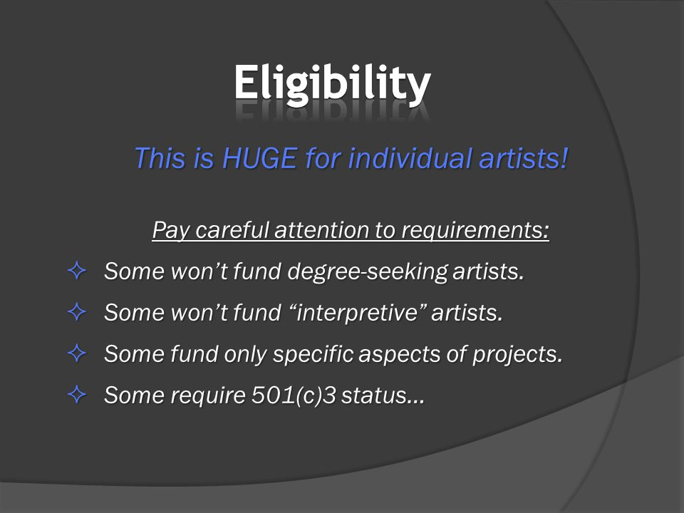 "This is HUGE for individual artists! Pay careful attention to requirements:  Some won't fund degree-seeking artists.  Some won't fund ""interpretive"""