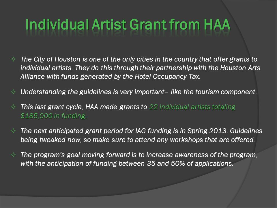  The City of Houston is one of the only cities in the country that offer grants to individual artists. They do this through their partnership with th