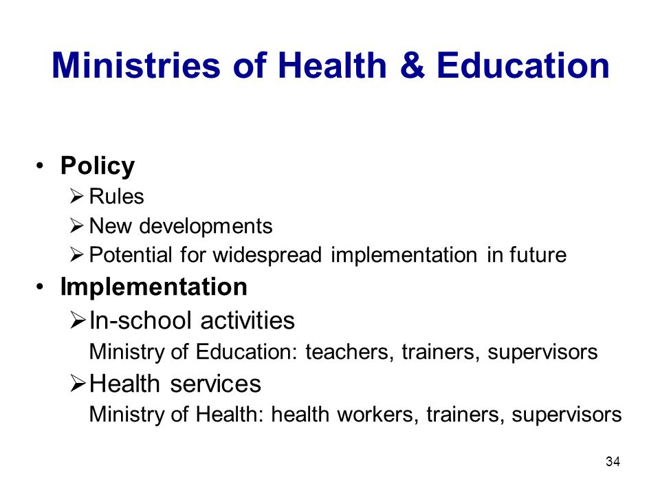 34 Ministries of Health & Education Policy  Rules  New developments  Potential for widespread implementation in future Implementation  In-school a