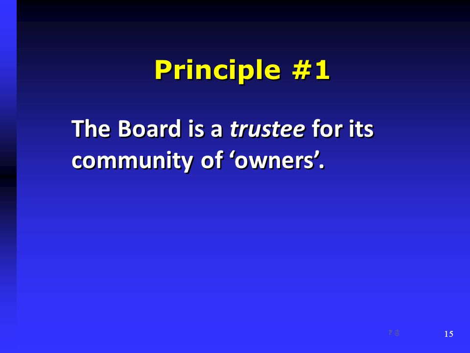 Principle #1 The Board is a trustee for its community of 'owners'. 15 P @