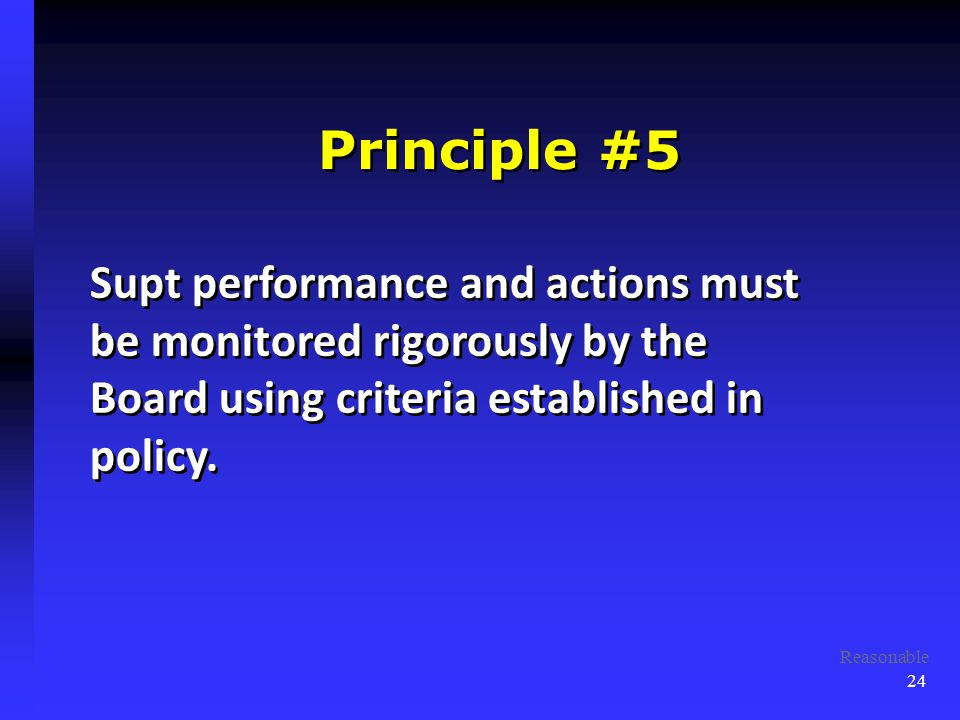 Principle #5 Supt performance and actions must be monitored rigorously by the Board using criteria established in policy.