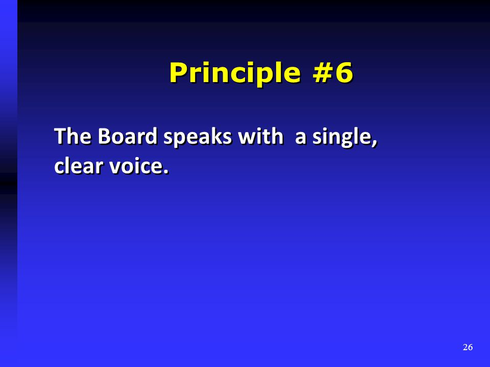 Principle #6 The Board speaks with a single, clear voice. 26