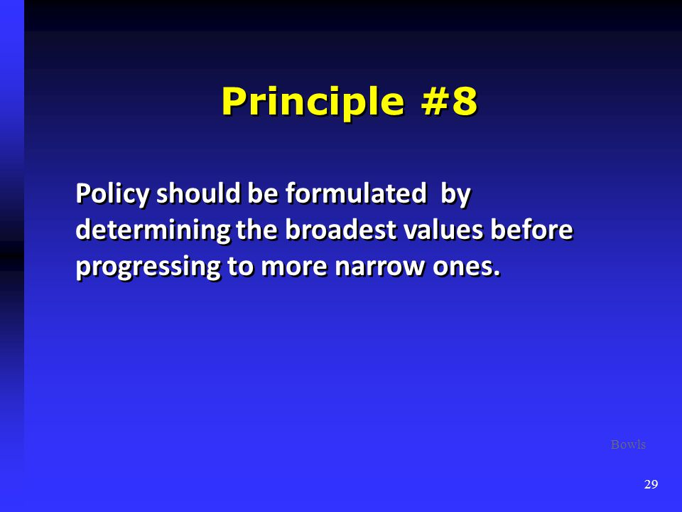 Principle #8 Policy should be formulated by determining the broadest values before progressing to more narrow ones.