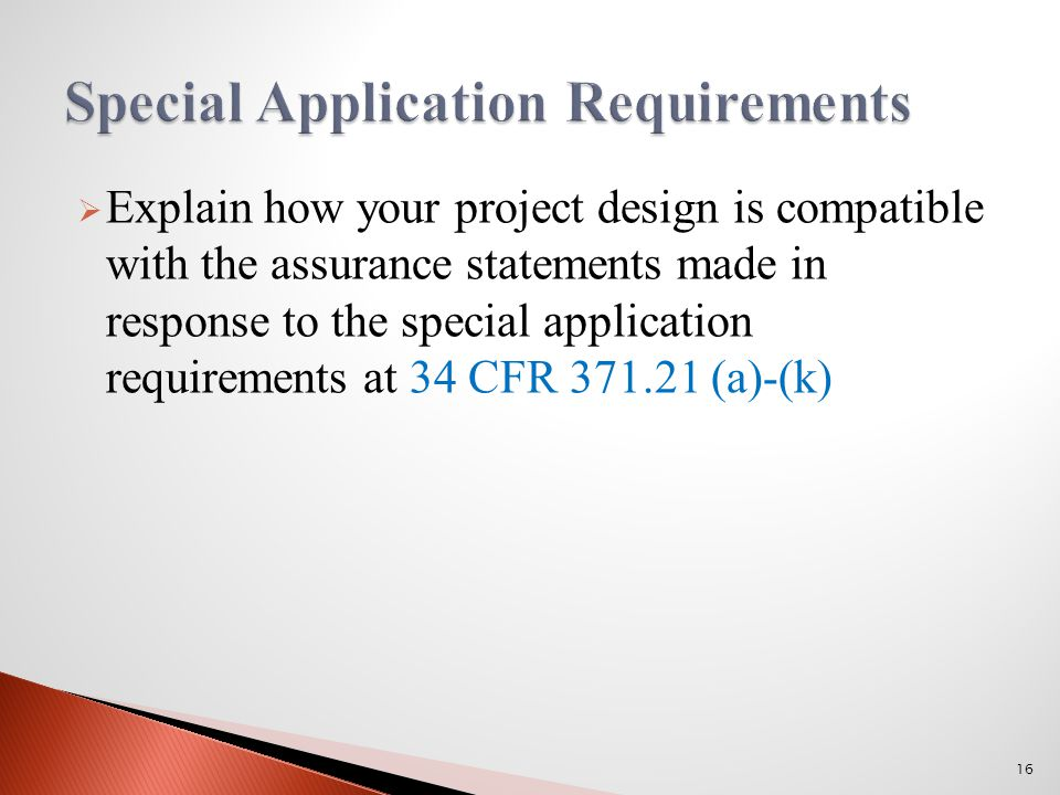  Explain how your project design is compatible with the assurance statements made in response to the special application requirements at 34 CFR 371.21 (a)-(k) 16