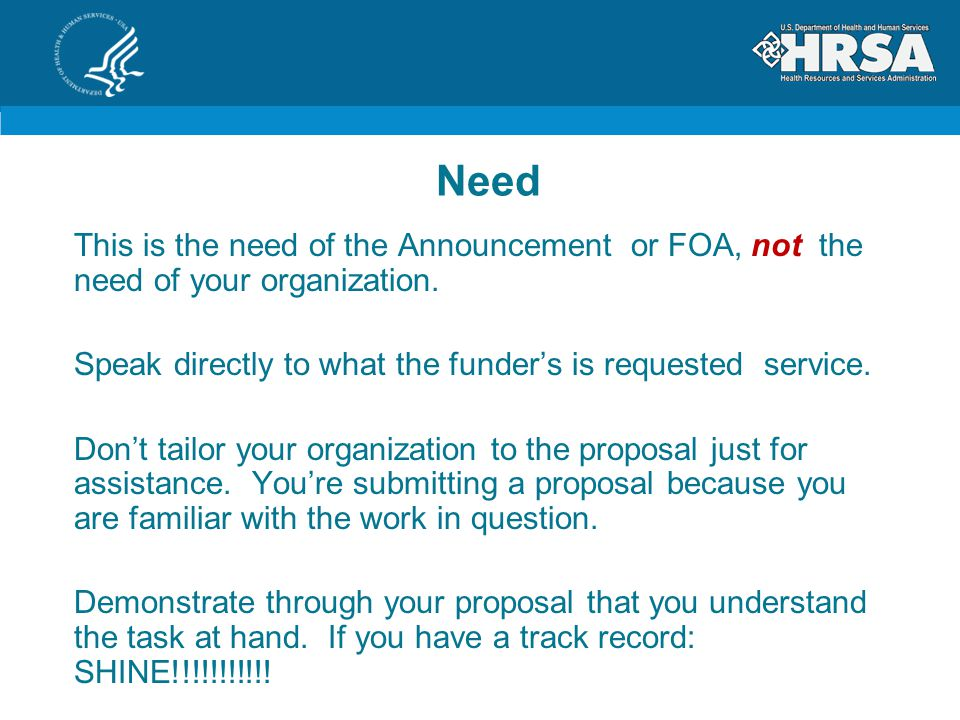 Need This is the need of the Announcement or FOA, not the need of your organization.