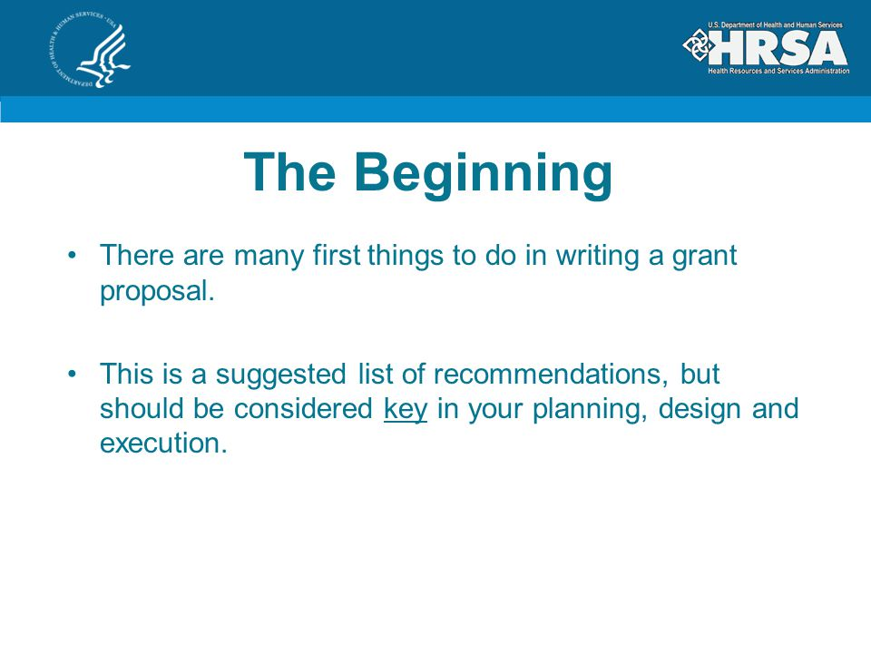 The Beginning There are many first things to do in writing a grant proposal.