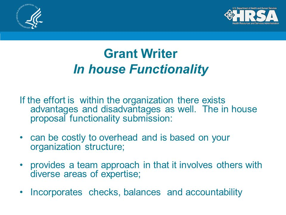Grant Writer In house Functionality If the effort is within the organization there exists advantages and disadvantages as well.