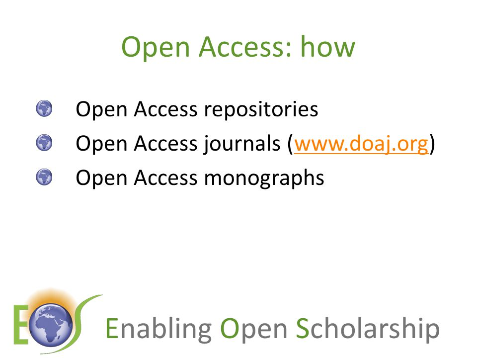 Enabling Open Scholarship Open Access: how Open Access repositories Open Access journals (www.doaj.org)www.doaj.org Open Access monographs