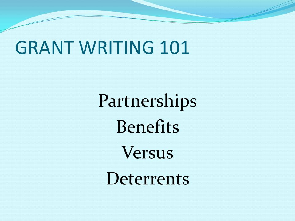 GRANT WRITING 101 Partnerships Benefits Versus Deterrents