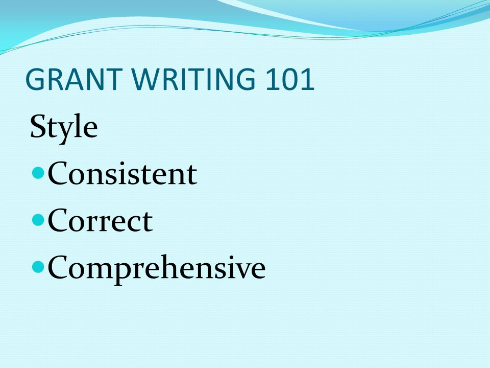 GRANT WRITING 101 Style Consistent Correct Comprehensive