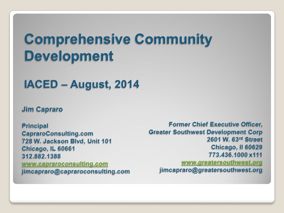 Comprehensive Community Development IACED – August, 2014 Jim Capraro PrincipalCapraroConsulting.com 728 W. Jackson Blvd, Unit 101 Chicago, IL 60661 31
