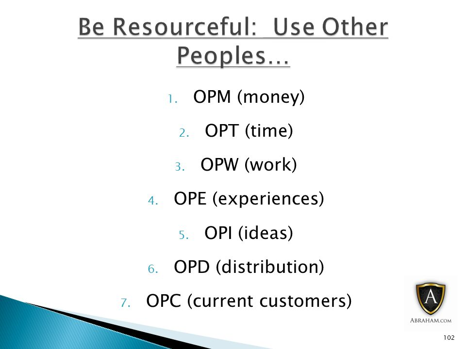 1. OPM (money) 2. OPT (time) 3. OPW (work) 4. OPE (experiences) 5.