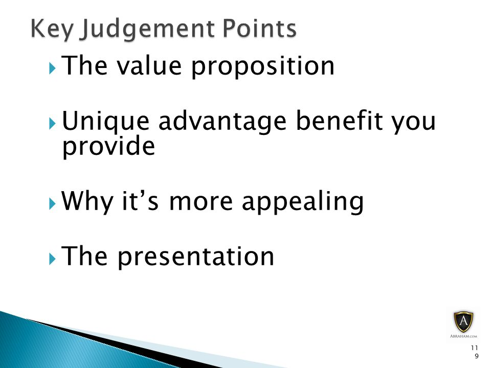  The value proposition  Unique advantage benefit you provide  Why it's more appealing  The presentation 119