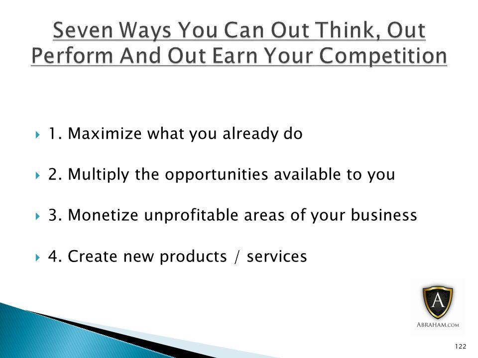  1. Maximize what you already do  2. Multiply the opportunities available to you  3.