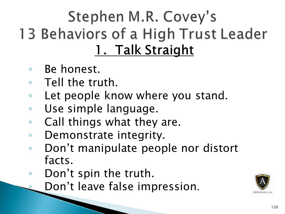 1. Talk Straight ◦ Be honest. ◦ Tell the truth. ◦ Let people know where you stand.