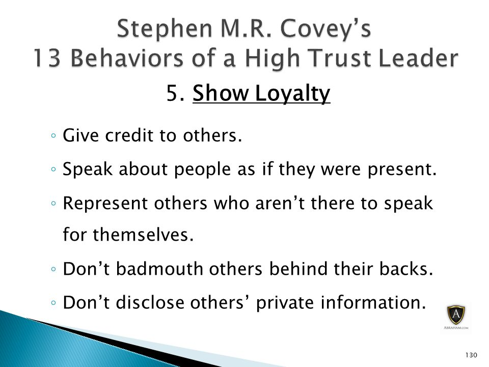 5. Show Loyalty ◦ Give credit to others. ◦ Speak about people as if they were present.