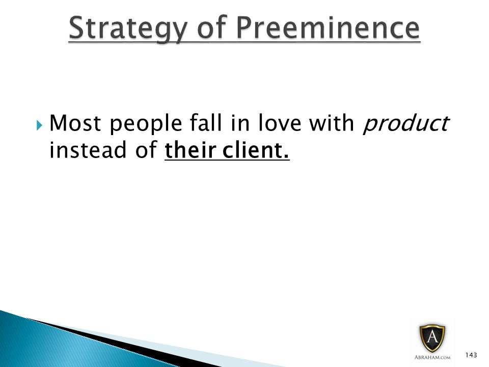  Most people fall in love with product instead of their client. 143