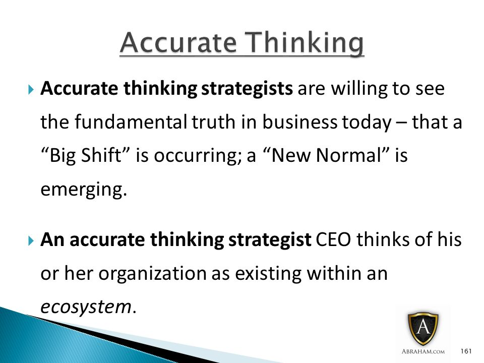  Accurate thinking strategists are willing to see the fundamental truth in business today – that a Big Shift is occurring; a New Normal is emerging.