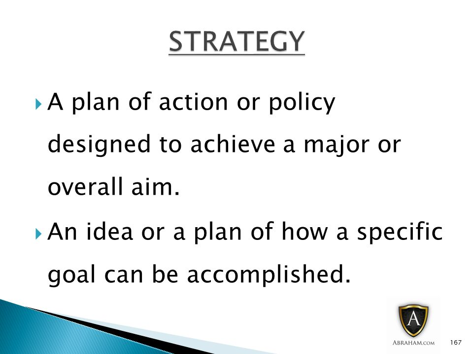  A plan of action or policy designed to achieve a major or overall aim.