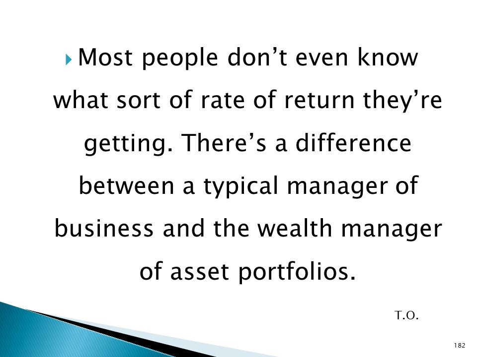  Most people don't even know what sort of rate of return they're getting.