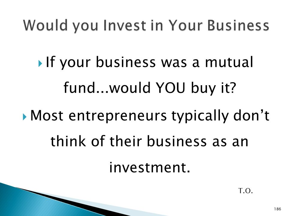  If your business was a mutual fund...would YOU buy it.