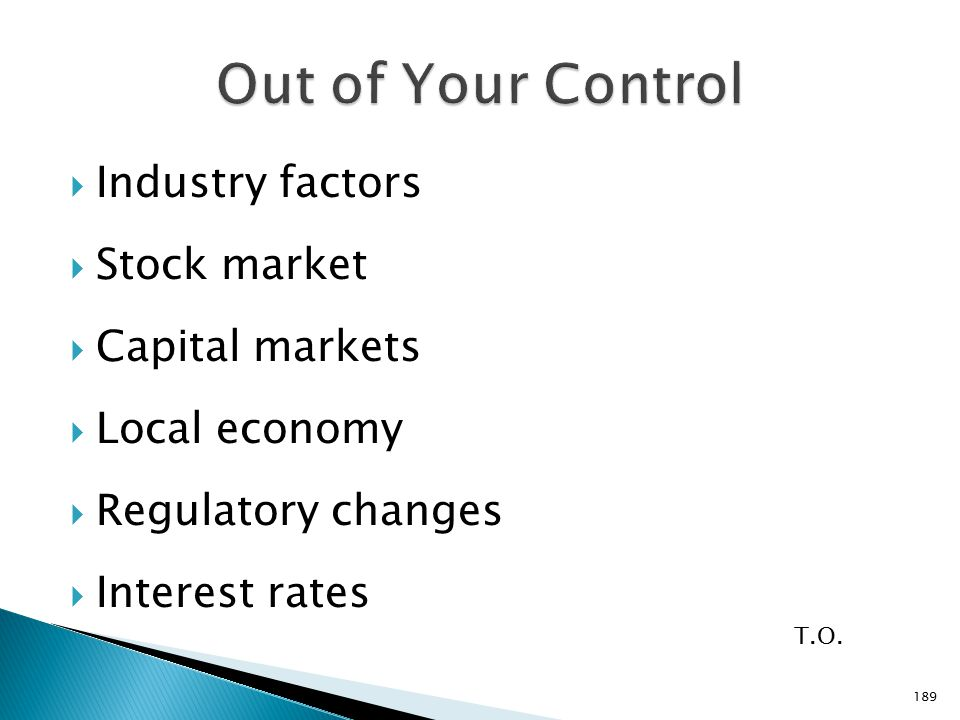  Industry factors  Stock market  Capital markets  Local economy  Regulatory changes  Interest rates T.O.