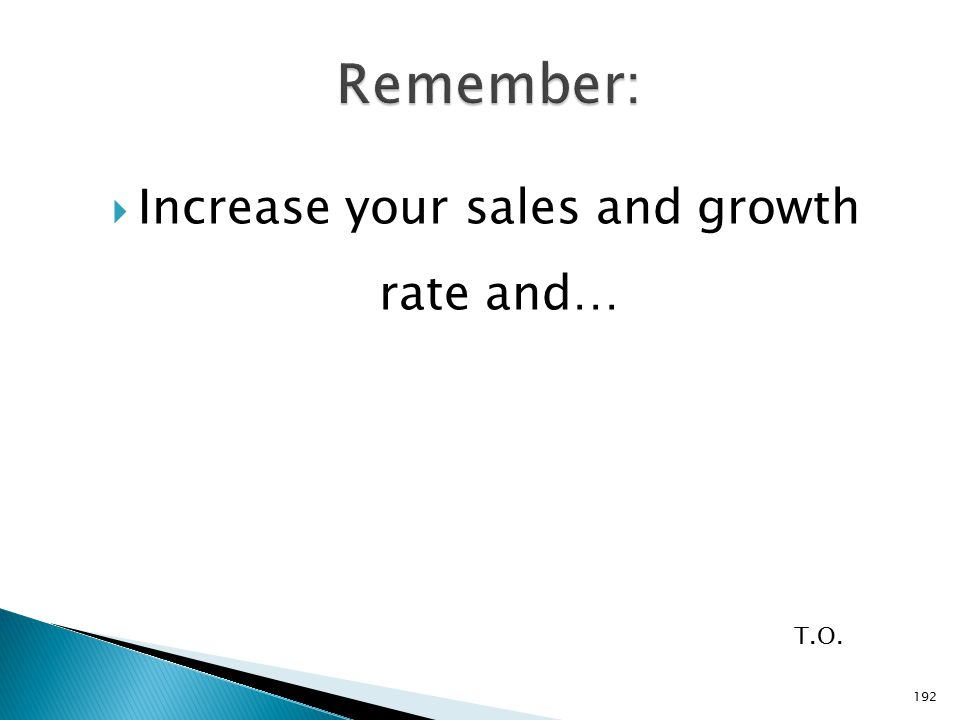  Increase your sales and growth rate and… T.O. 192