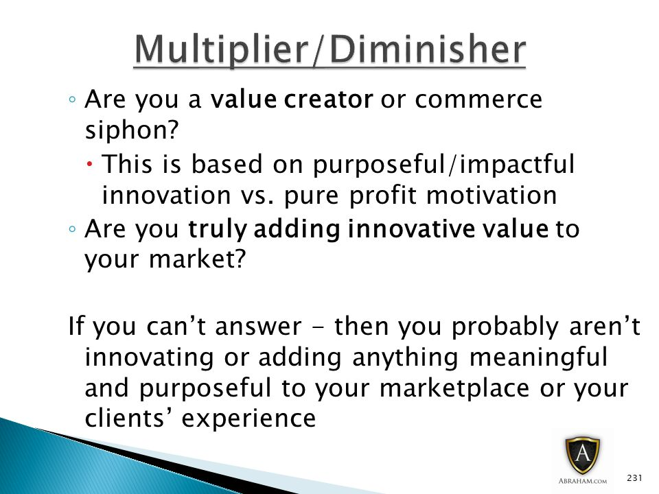 ◦ Are you a value creator or commerce siphon.